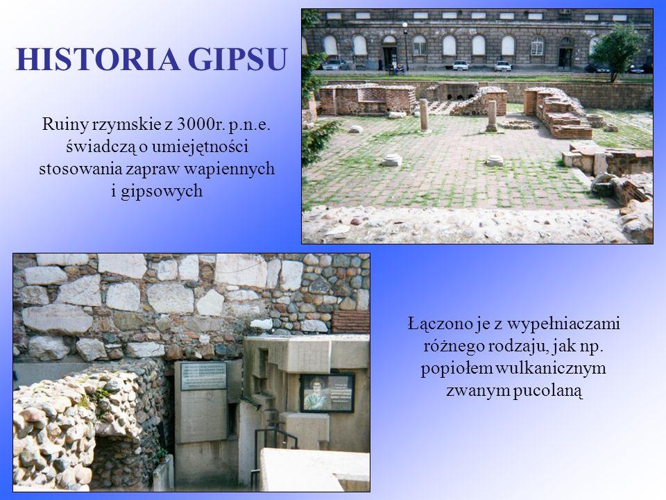 HISTORIA GIPSU Ruiny rzymskie z 3000r. p.n.e. świadczą o umiejętności stosowania zapraw wapiennych i gipsowych.