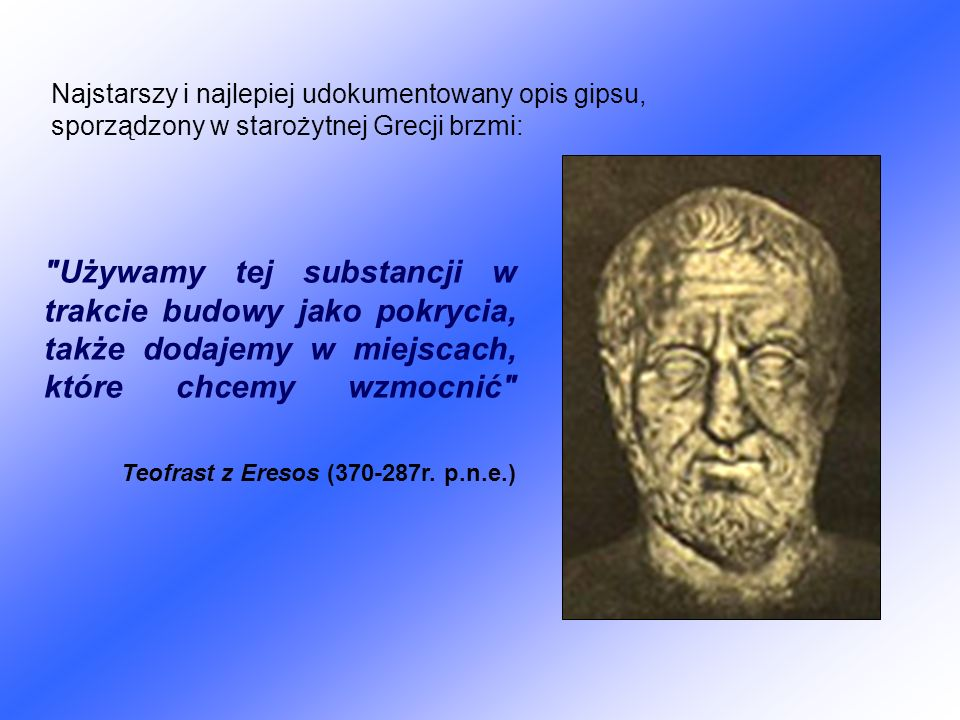 Najstarszy i najlepiej udokumentowany opis gipsu, sporządzony w starożytnej Grecji brzmi: