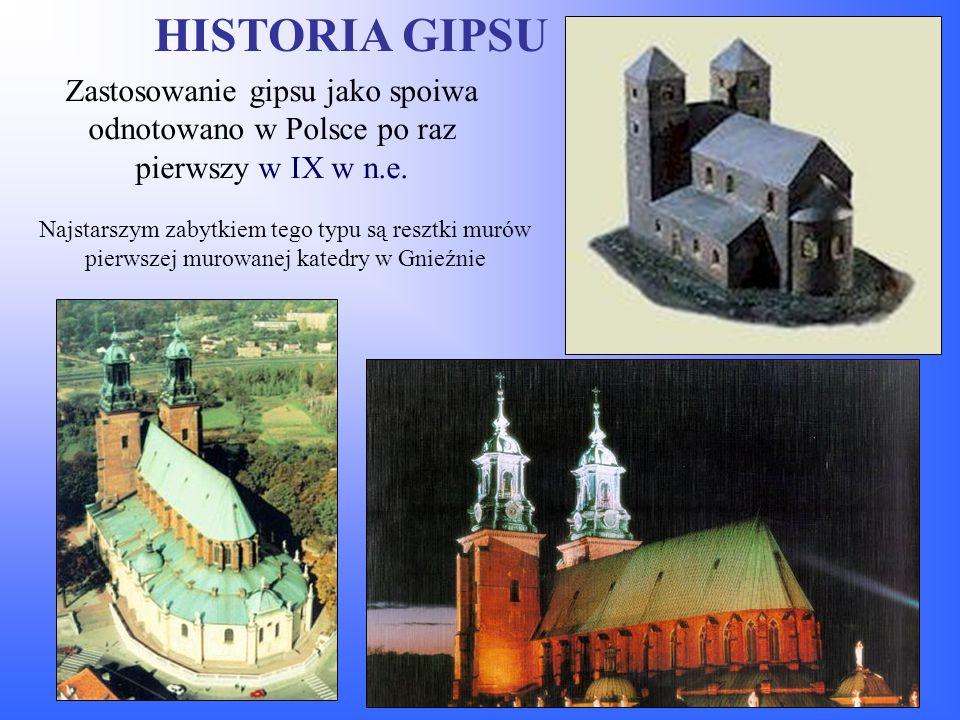 HISTORIA GIPSU Zastosowanie gipsu jako spoiwa odnotowano w Polsce po raz pierwszy w IX w n.e.