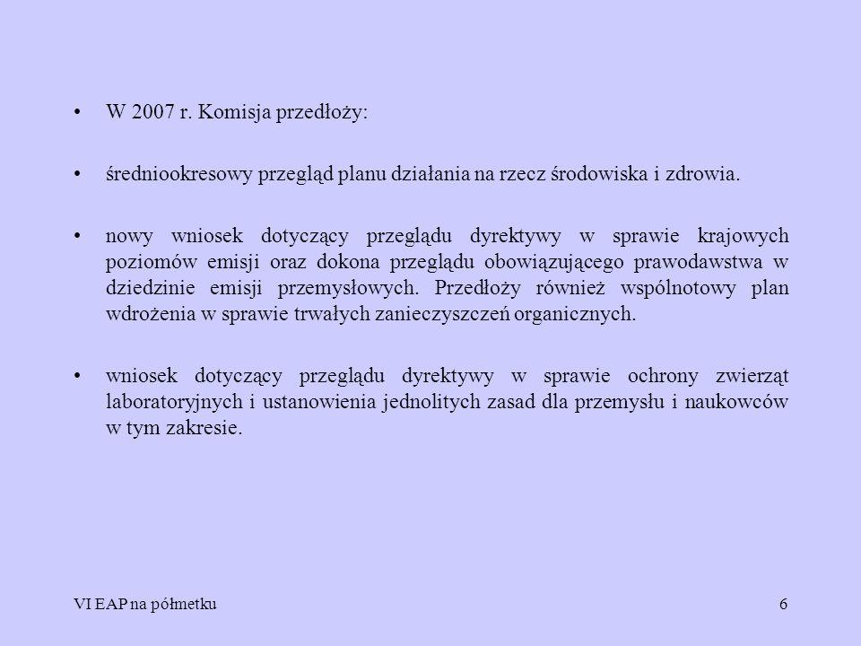 W 2007 r. Komisja przedłoży: średniookresowy przegląd planu działania na rzecz środowiska i zdrowia.