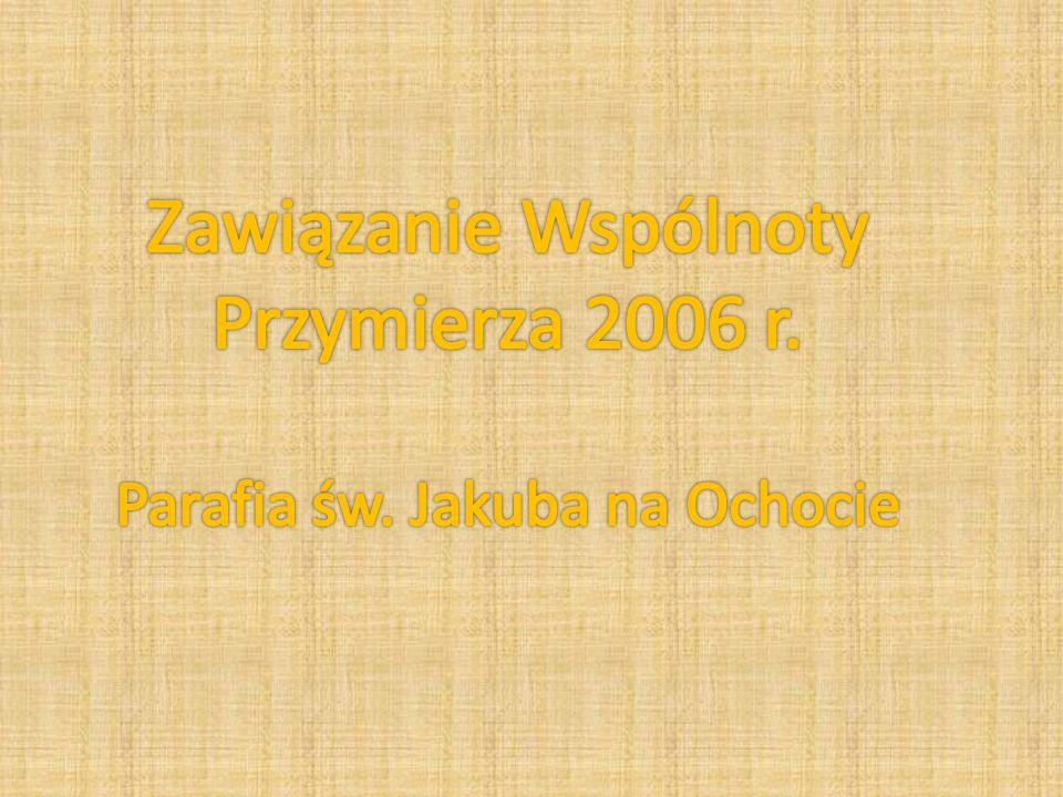 Zawiązanie Wspólnoty Przymierza 2006 r. Parafia św. Jakuba na Ochocie