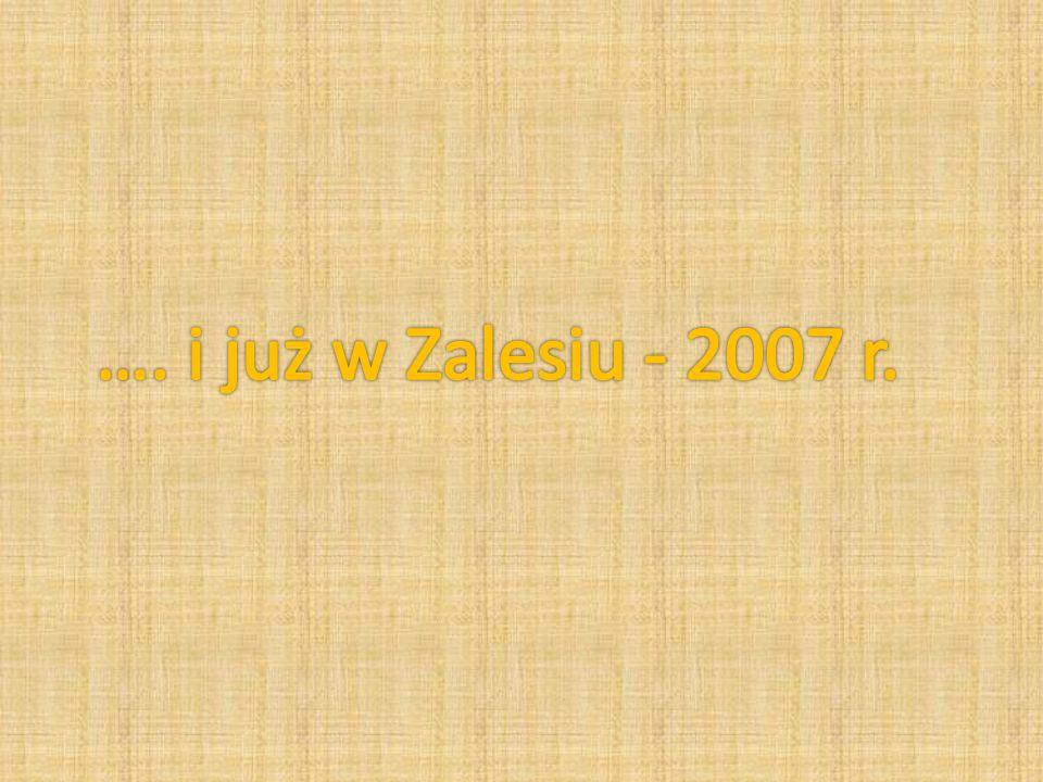 …. i już w Zalesiu - 2007 r.