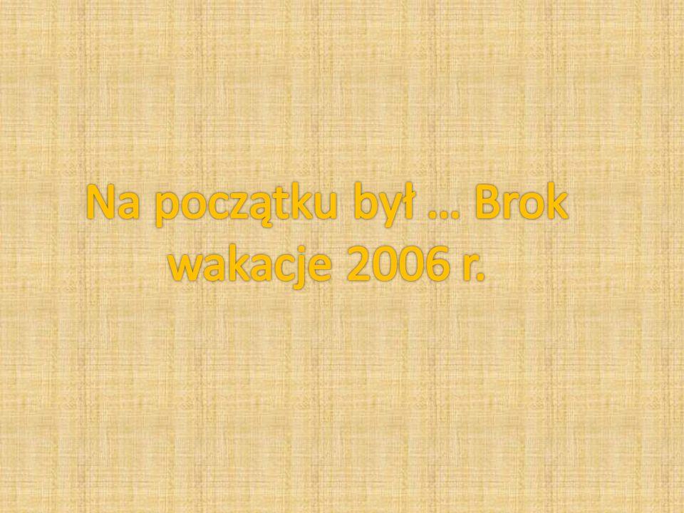 Na początku był … Brok wakacje 2006 r.