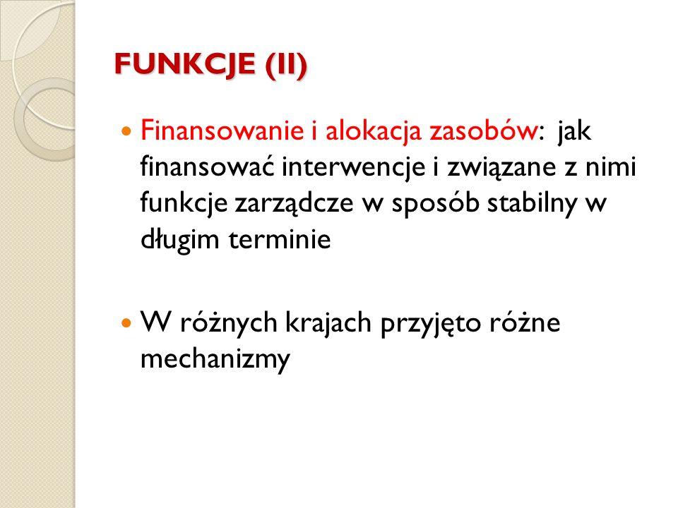 FUNKCJE (II) Finansowanie i alokacja zasobów: jak finansować interwencje i związane z nimi funkcje zarządcze w sposób stabilny w długim terminie.