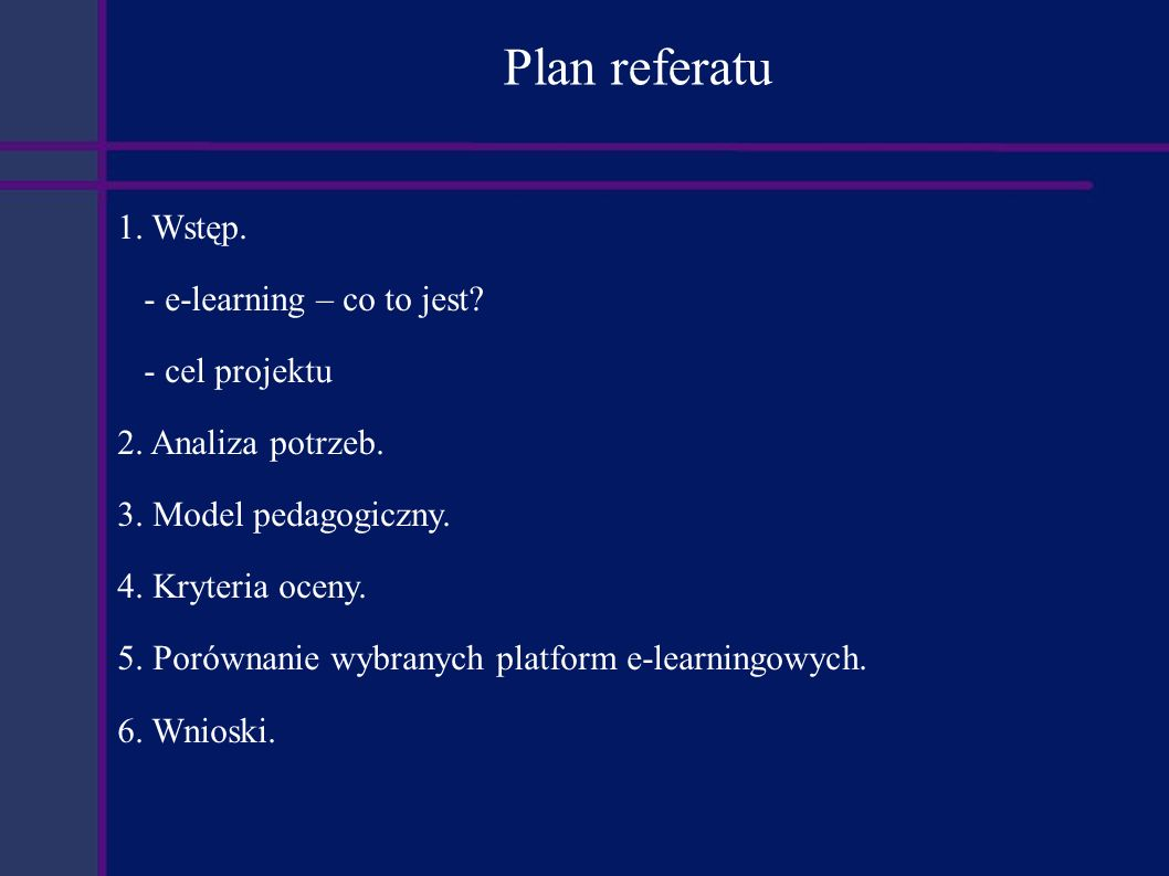 Plan referatu 1. Wstęp. - e-learning – co to jest - cel projektu