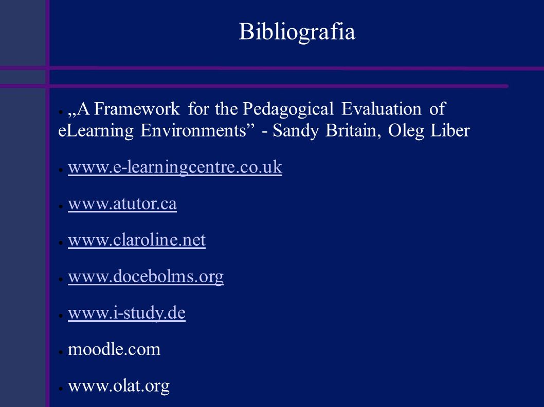 "Bibliografia ""A Framework for the Pedagogical Evaluation of eLearning Environments - Sandy Britain, Oleg Liber."