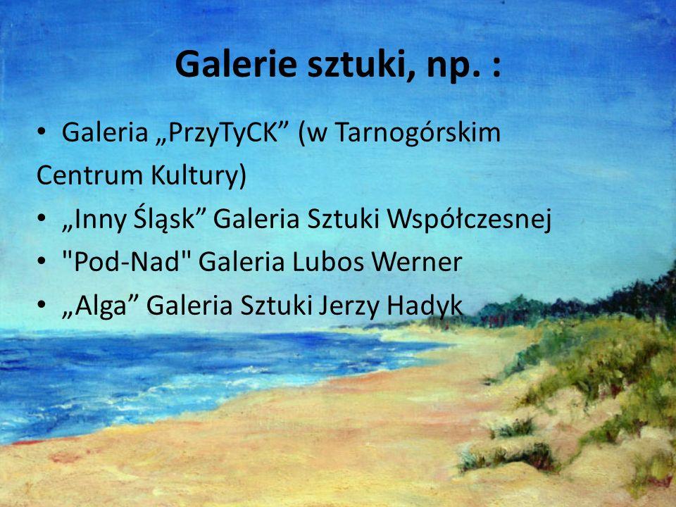 """Galerie sztuki, np. : Galeria """"PrzyTyCK (w Tarnogórskim"""