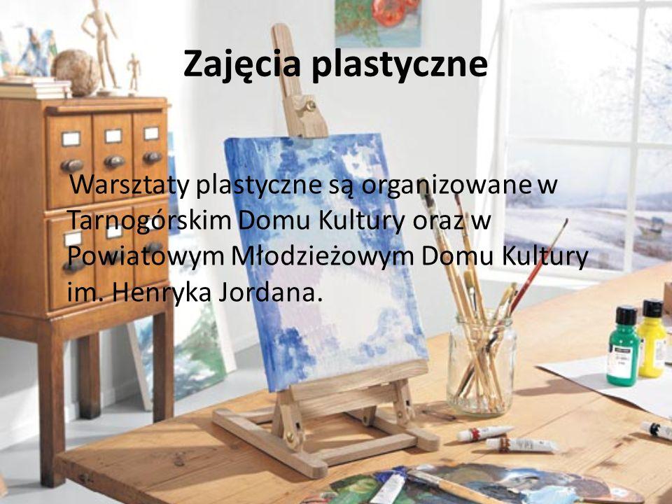 Zajęcia plastyczneWarsztaty plastyczne są organizowane w Tarnogórskim Domu Kultury oraz w Powiatowym Młodzieżowym Domu Kultury im.
