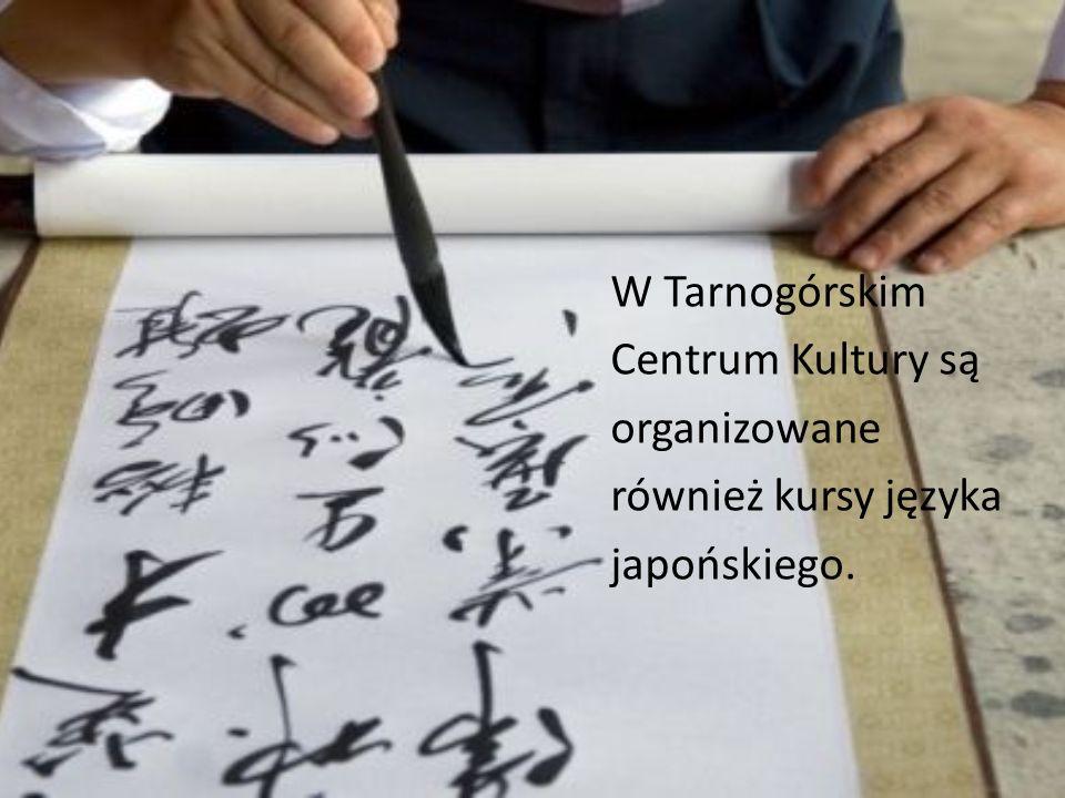 W Tarnogórskim Centrum Kultury są organizowane również kursy języka japońskiego.