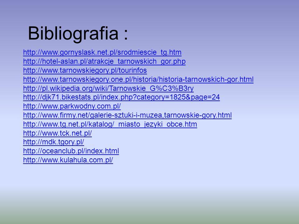 Bibliografia : http://www.gornyslask.net.pl/srodmiescie_tg.htm