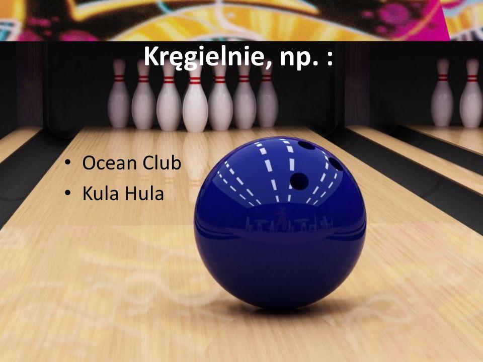 Kręgielnie, np. : Ocean Club Kula Hula