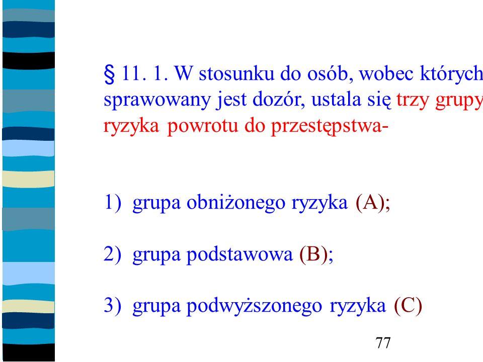 § 11. 1. W stosunku do osób, wobec których sprawowany jest dozór, ustala się trzy grupy ryzyka powrotu do przestępstwa-