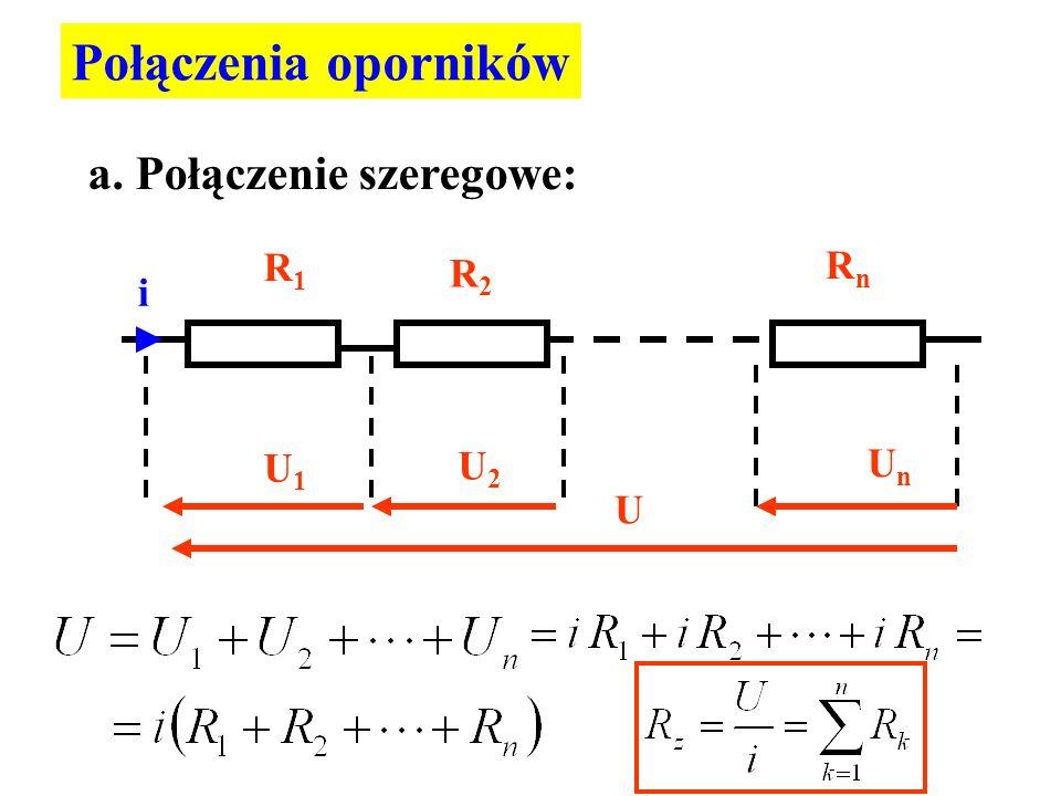 Połączenia oporników a. Połączenie szeregowe: R1 R2 Rn i U1 U2 Un U