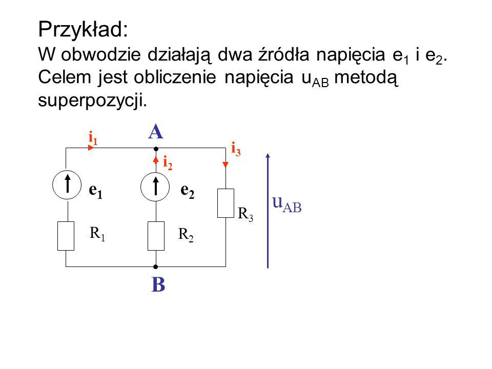 Przykład: W obwodzie działają dwa źródła napięcia e1 i e2