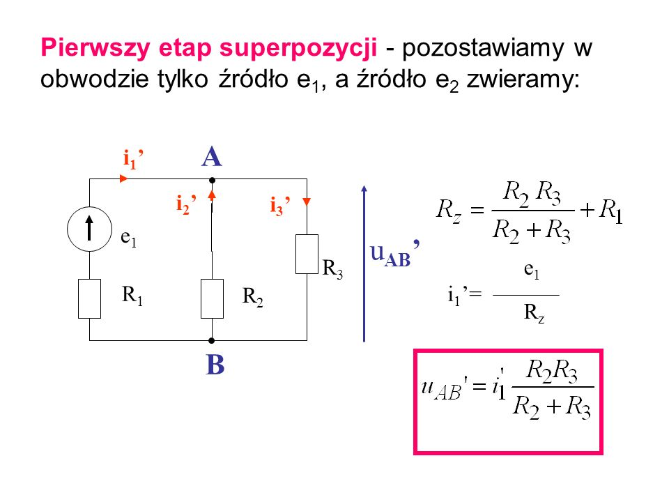 Pierwszy etap superpozycji - pozostawiamy w obwodzie tylko źródło e1, a źródło e2 zwieramy: