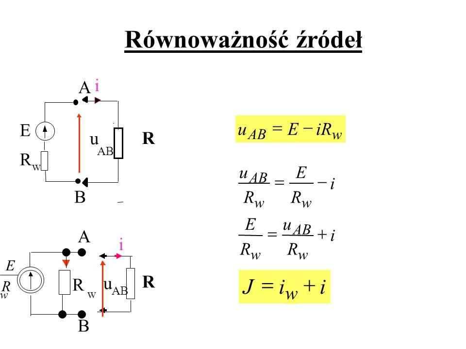 Równoważność źródeł i J + = w E R u A B i iR E u - = R i A B u i R E u