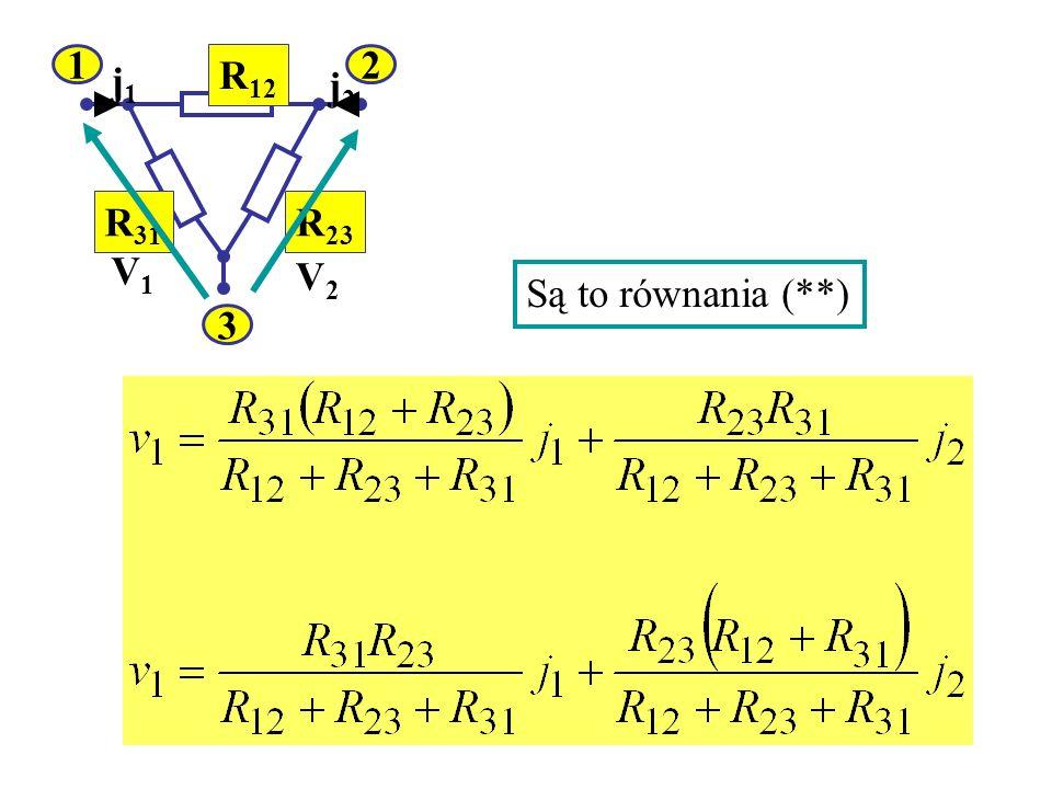 2 1 3 R12 R31 R23 V1 V2 j1 j2 Są to równania (**)