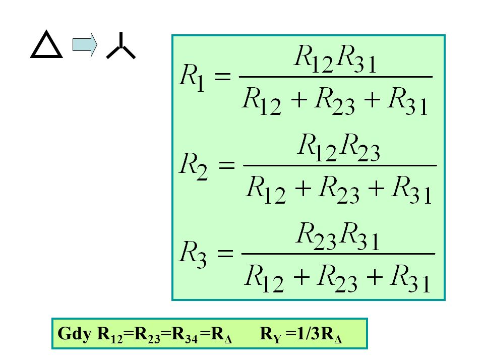 Gdy R12=R23=R34 =RΔ RY =1/3RΔ