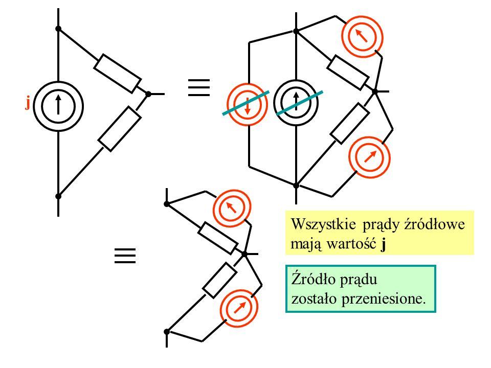 j Wszystkie prądy źródłowe mają wartość j Źródło prądu zostało przeniesione.