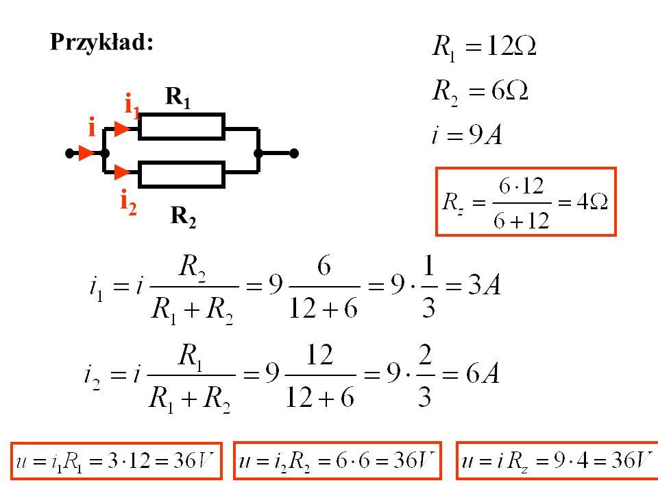 Przykład: i i1 i2 R1 R2