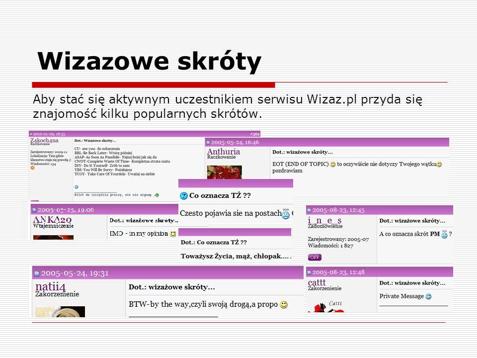 Wizazowe skróty Aby stać się aktywnym uczestnikiem serwisu Wizaz.pl przyda się znajomość kilku popularnych skrótów.