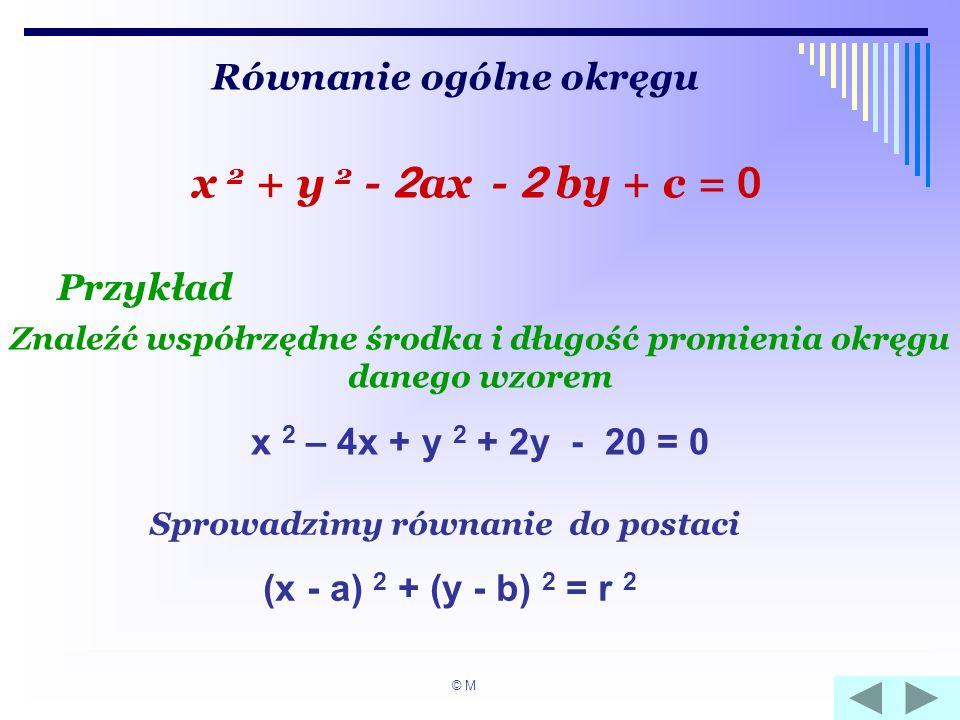 x 2 + y 2 - 2ax - 2 by + c = 0 Równanie ogólne okręgu Przykład