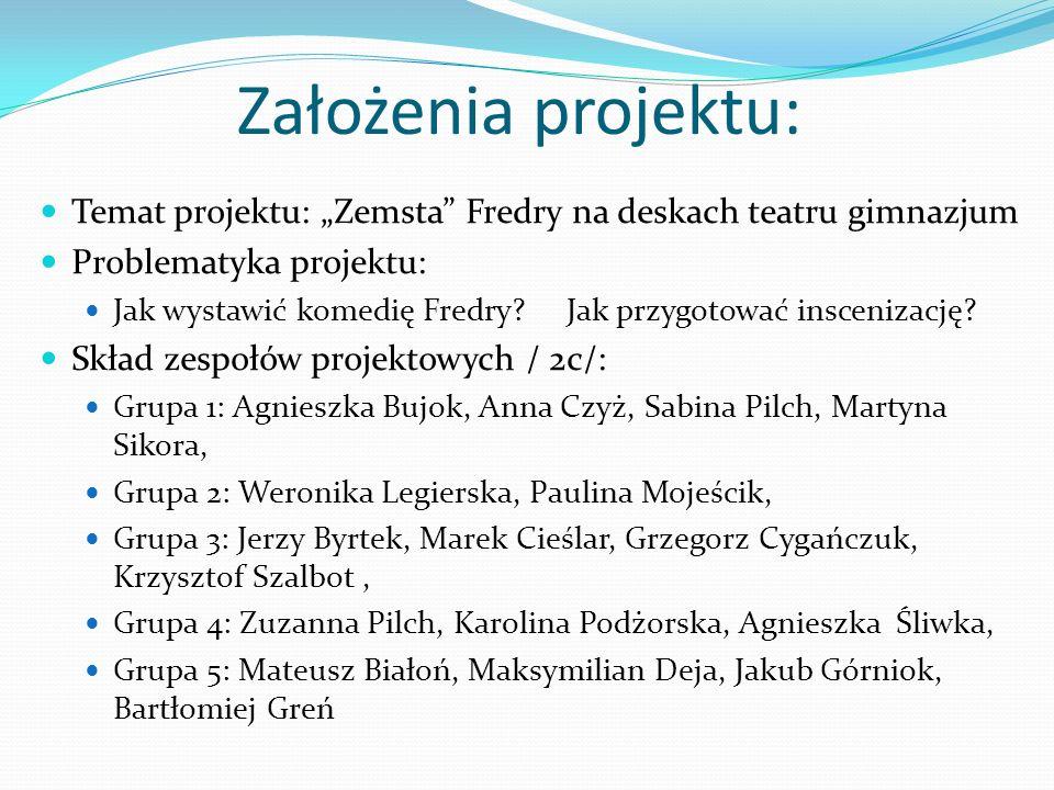 """Założenia projektu: Temat projektu: """"Zemsta Fredry na deskach teatru gimnazjum. Problematyka projektu:"""