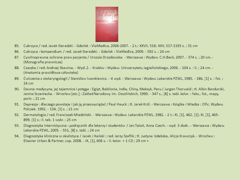 Cukrzyca / red. Jacek Sieradzki. - Gdańsk : ViaMedica, 2006-2007. - 2 t.: XXVII, 516; XXV, 517-1193 s. ; 31 cm