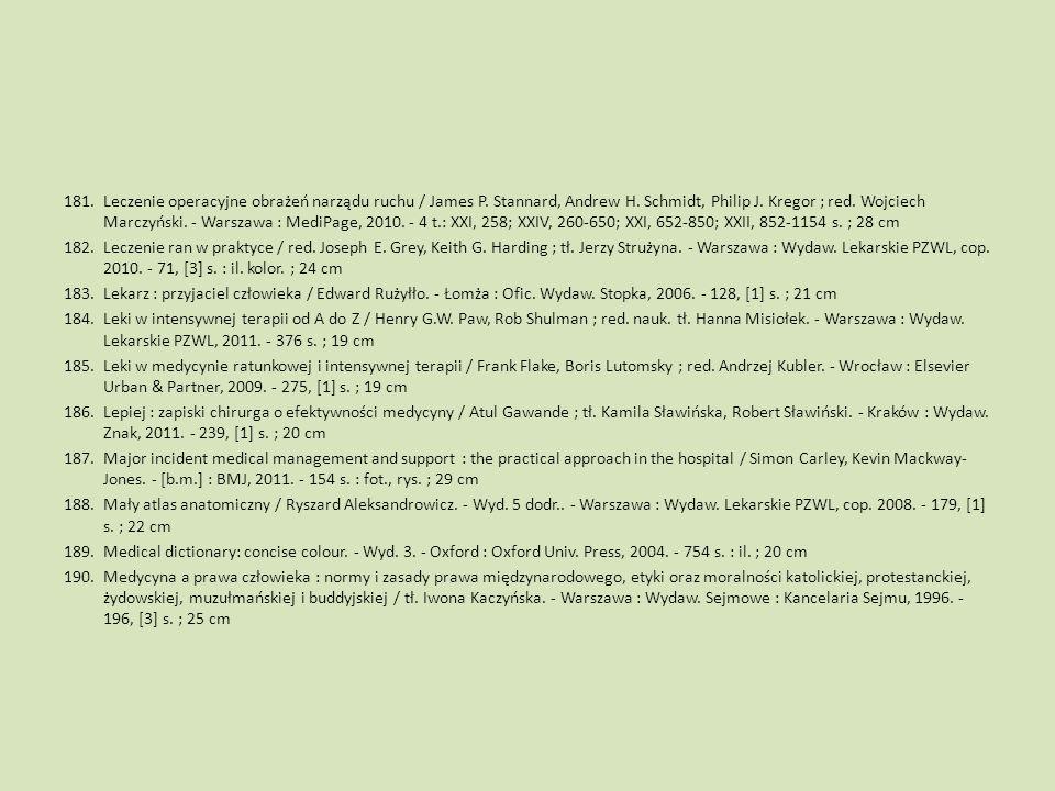 Leczenie operacyjne obrażeń narządu ruchu / James P. Stannard, Andrew H. Schmidt, Philip J. Kregor ; red. Wojciech Marczyński. - Warszawa : MediPage, 2010. - 4 t.: XXI, 258; XXIV, 260-650; XXI, 652-850; XXII, 852-1154 s. ; 28 cm
