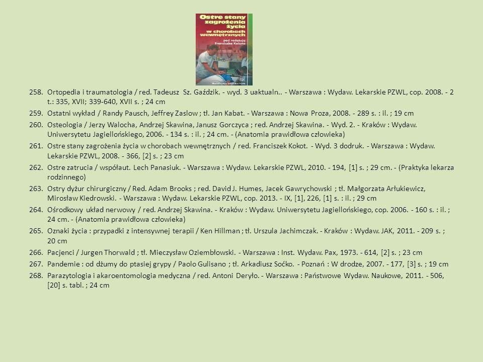 Ortopedia i traumatologia / red. Tadeusz Sz. Gaździk. - wyd. 3 uaktualn.. - Warszawa : Wydaw. Lekarskie PZWL, cop. 2008. - 2 t.: 335, XVII; 339-640, XVII s. ; 24 cm