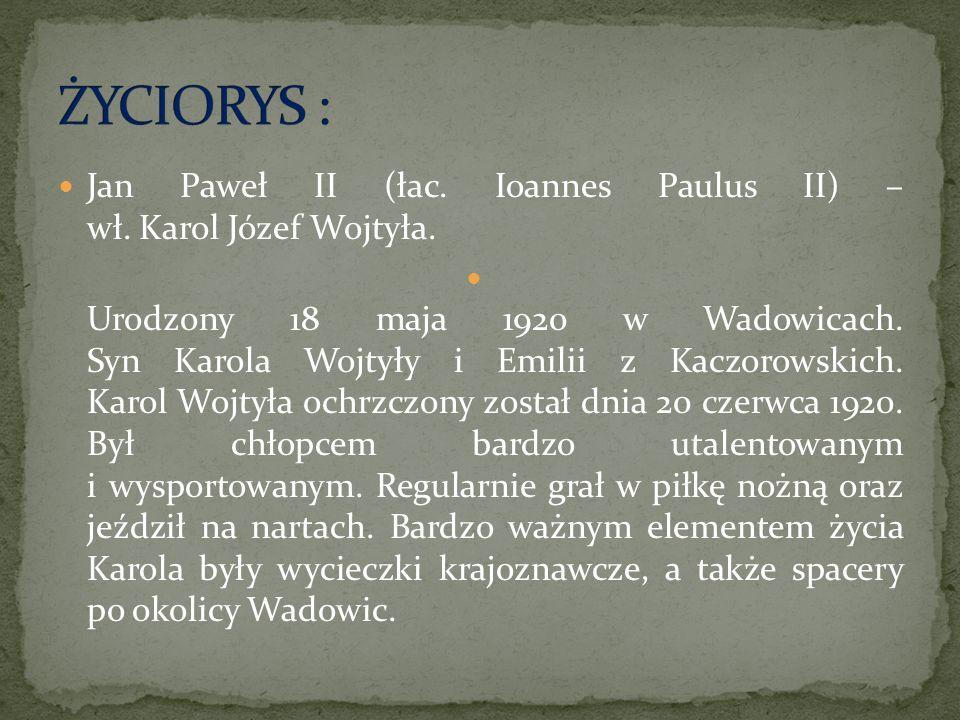 ŻYCIORYS : Jan Paweł II (łac. Ioannes Paulus II) – wł. Karol Józef Wojtyła.