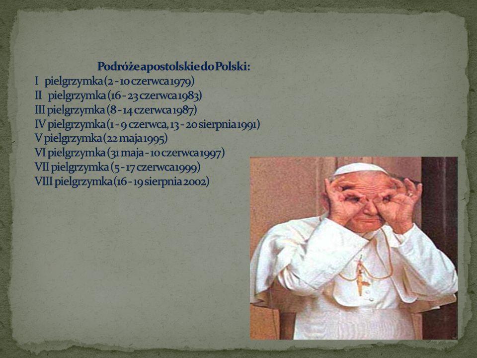 Podróże apostolskie do Polski: I pielgrzymka (2 - 10 czerwca 1979) II pielgrzymka (16 - 23 czerwca 1983) III pielgrzymka (8 - 14 czerwca 1987) IV pielgrzymka (1 - 9 czerwca, 13 - 20 sierpnia 1991) V pielgrzymka (22 maja 1995) VI pielgrzymka (31 maja - 10 czerwca 1997) VII pielgrzymka (5 - 17 czerwca 1999) VIII pielgrzymka (16 - 19 sierpnia 2002)