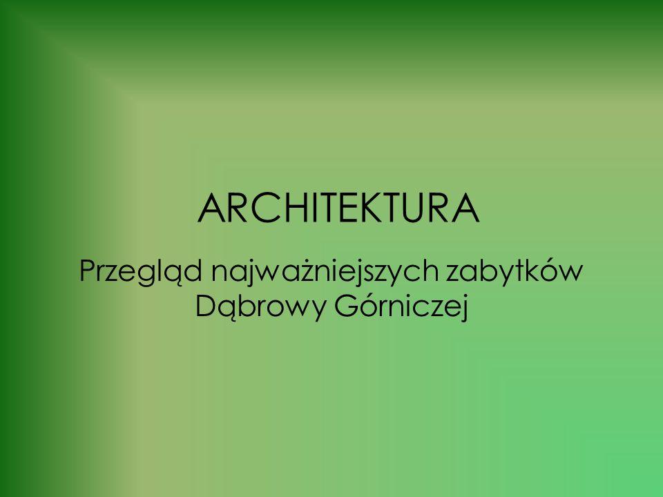 Przegląd najważniejszych zabytków Dąbrowy Górniczej