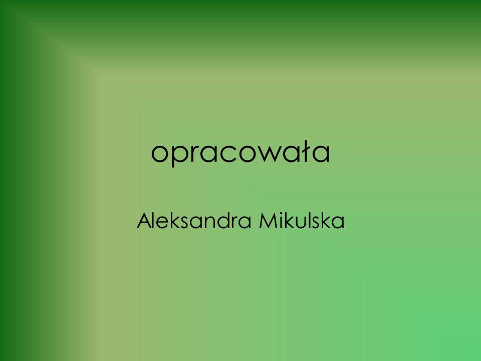 opracowała Aleksandra Mikulska