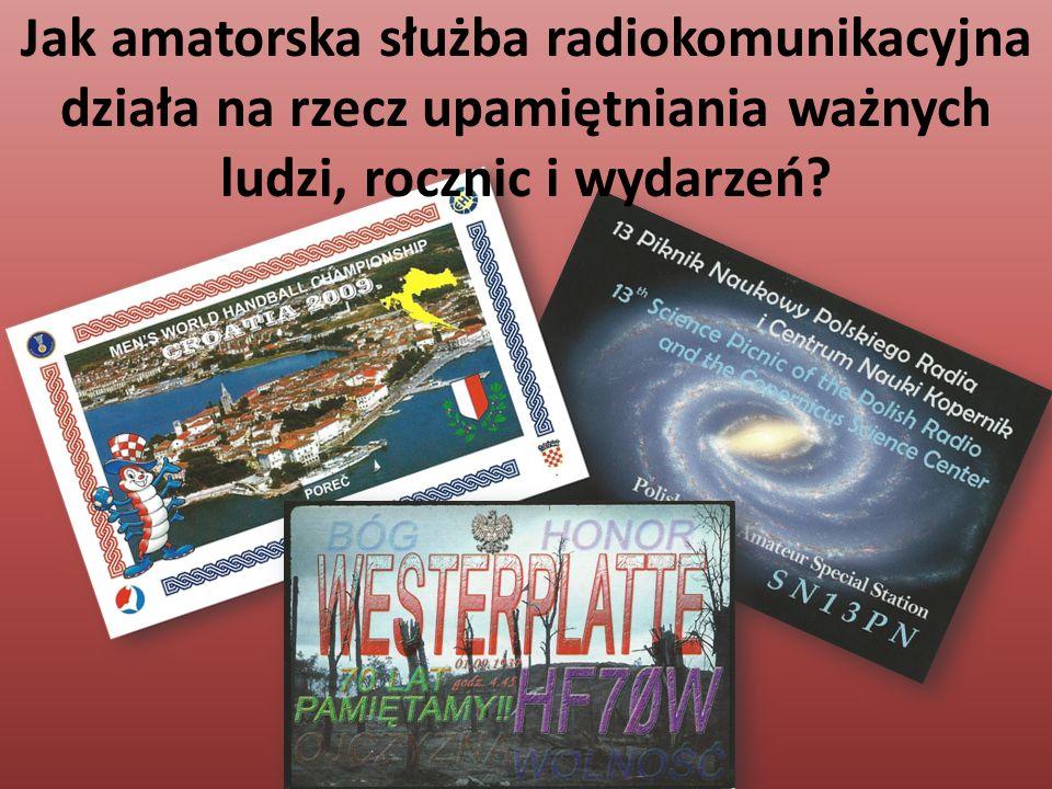 Jak amatorska służba radiokomunikacyjna działa na rzecz upamiętniania ważnych ludzi, rocznic i wydarzeń