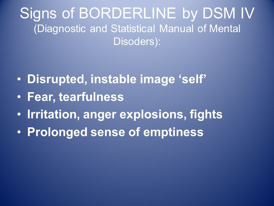 Signs of BORDERLINE by DSM IV (Diagnostic and Statistical Manual of Mental Disoders):
