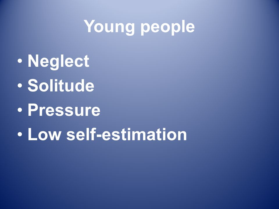Young people Neglect Solitude Pressure Low self-estimation