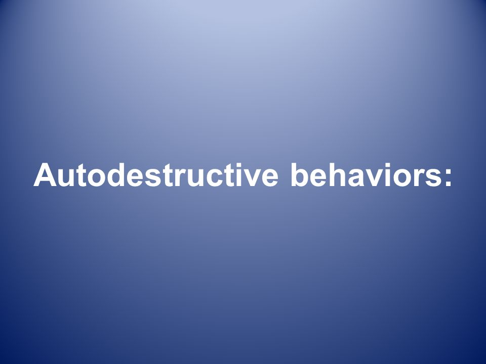 Autodestructive behaviors: