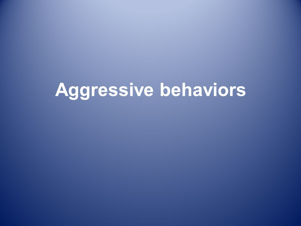 Aggressive behaviors