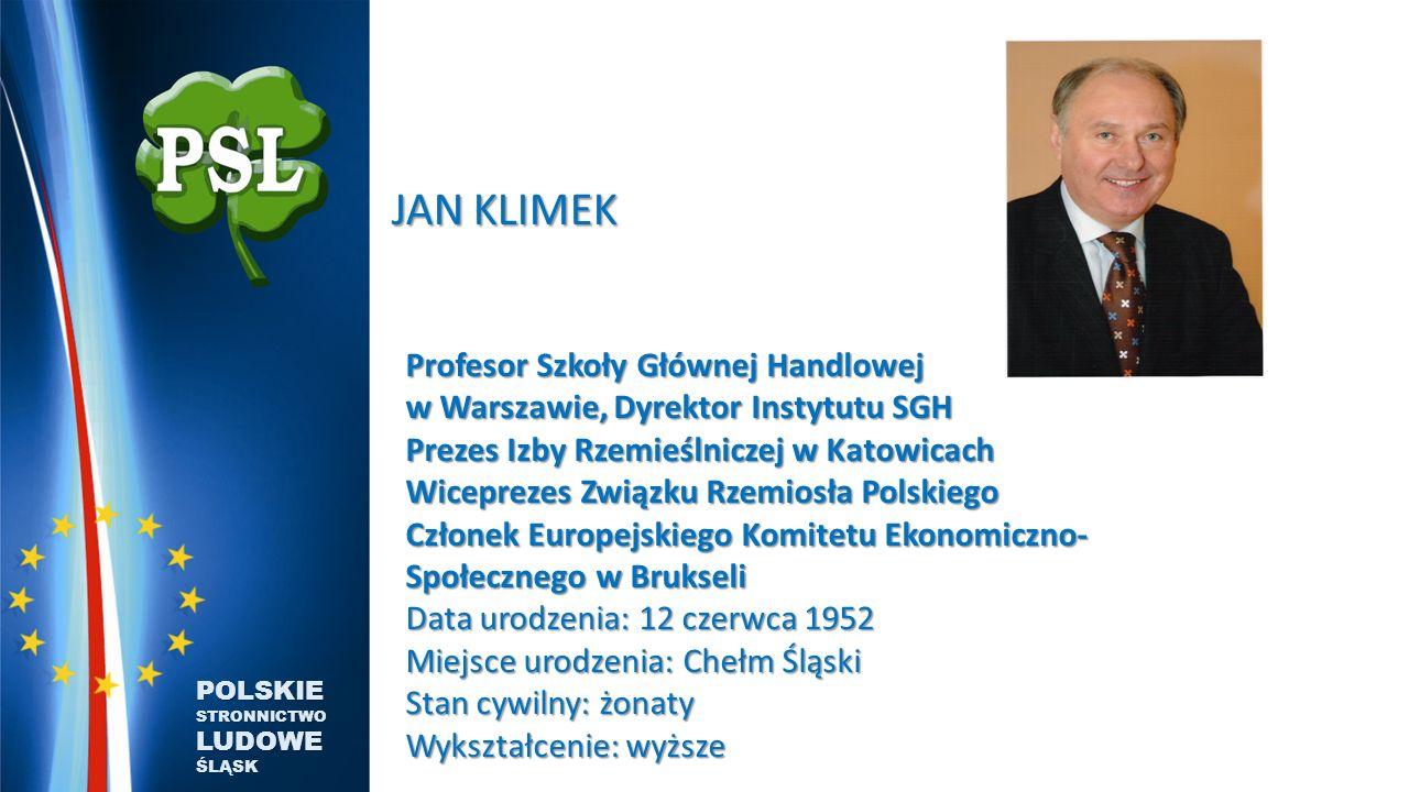 JAN KLIMEK Profesor Szkoły Głównej Handlowej w Warszawie, Dyrektor Instytutu SGH Prezes Izby Rzemieślniczej w Katowicach.