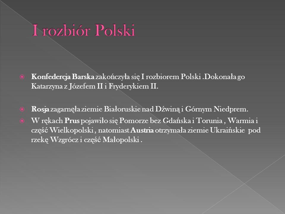 I rozbiór Polski Konfedercja Barska zakończyła się I rozbiorem Polski .Dokonała go Katarzyna z Józefem II i Fryderykiem II.