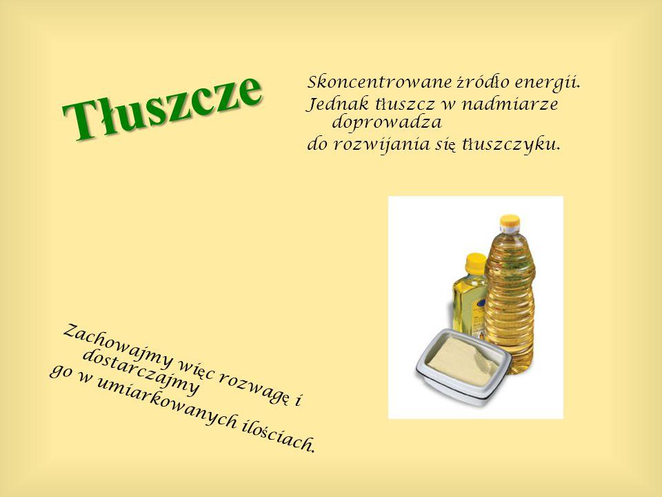 Tłuszcze Skoncentrowane źródło energii.