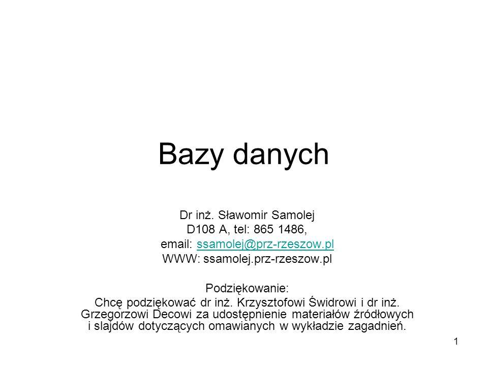 Bazy danych Dr inż. Sławomir Samolej D108 A, tel: 865 1486,
