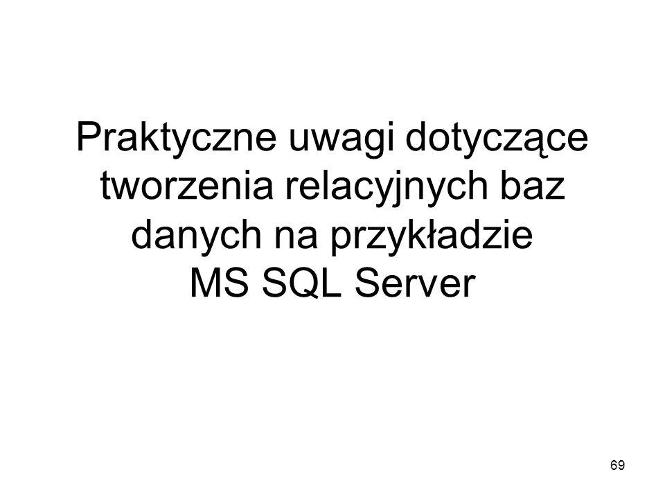 Praktyczne uwagi dotyczące tworzenia relacyjnych baz danych na przykładzie MS SQL Server