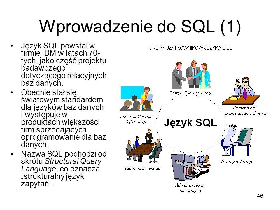Wprowadzenie do SQL (1) Język SQL powstał w firmie IBM w latach 70-tych, jako część projektu badawczego dotyczącego relacyjnych baz danych.