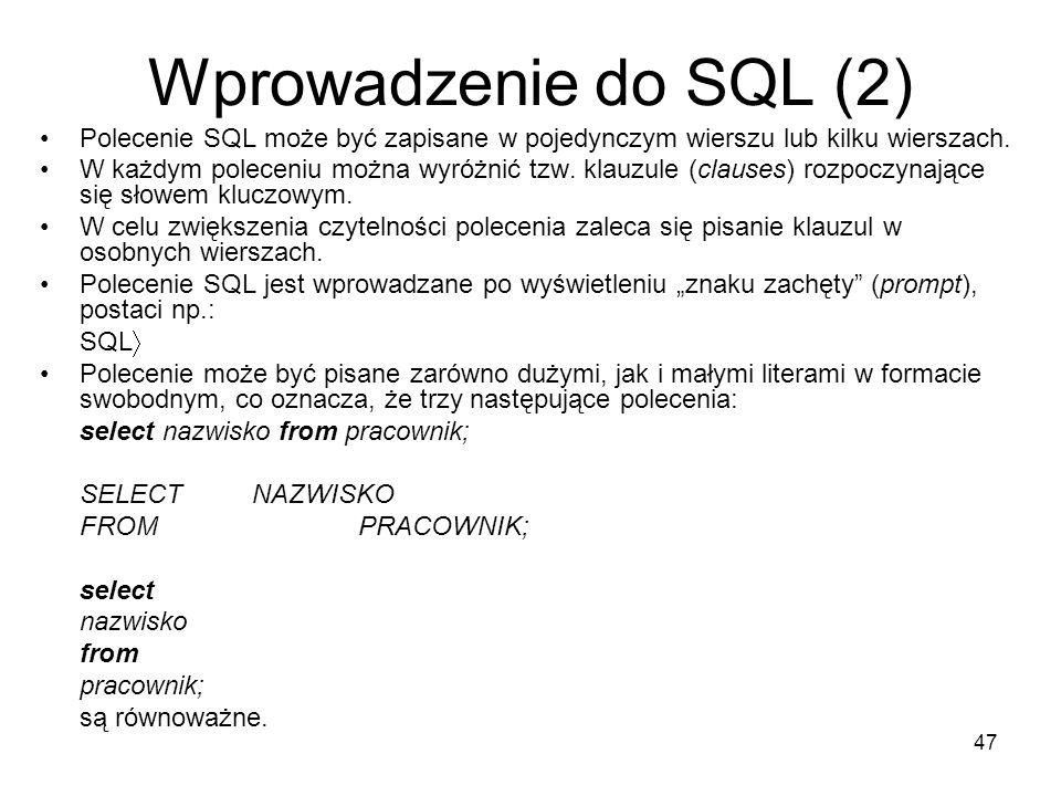 Wprowadzenie do SQL (2) Polecenie SQL może być zapisane w pojedynczym wierszu lub kilku wierszach.