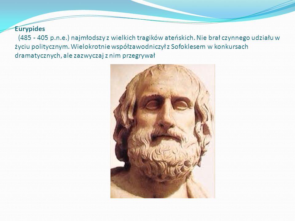 Eurypides (485 - 405 p.n.e.) najmłodszy z wielkich tragików ateńskich.