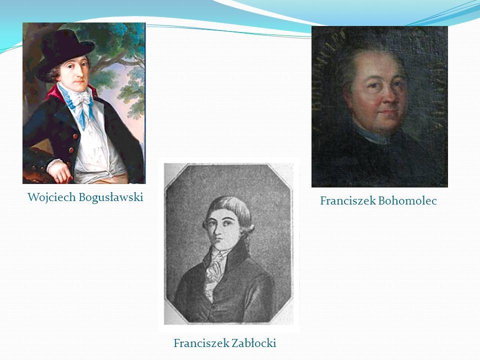 Wojciech Bogusławski Franciszek Bohomolec Franciszek Zabłocki