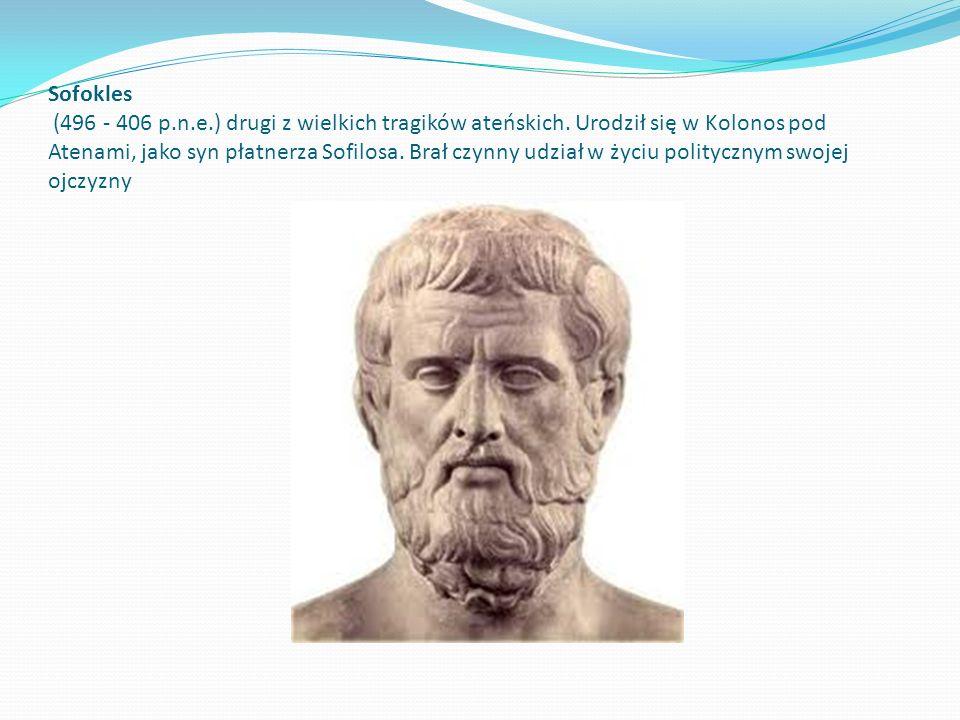 Sofokles (496 - 406 p. n. e. ) drugi z wielkich tragików ateńskich