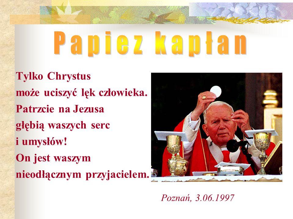 Papiez kapłan Tylko Chrystus może uciszyć lęk człowieka.